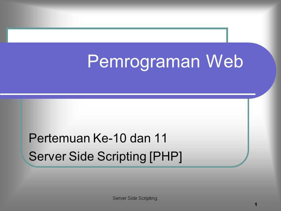 Pertemuan Ke-10 dan 11 Server Side Scripting [PHP]